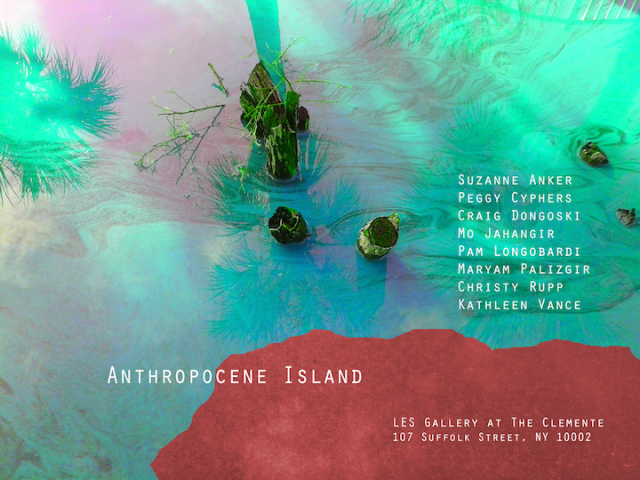 Anthropocene Island, LES Gallery @ the Clemente, NY Coming soon!