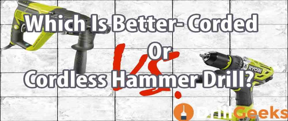 Corded Or Cordless Hammer Drill
