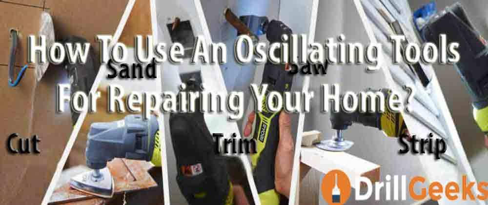 How To Use An Oscillating Tools For Repairing Your Home?