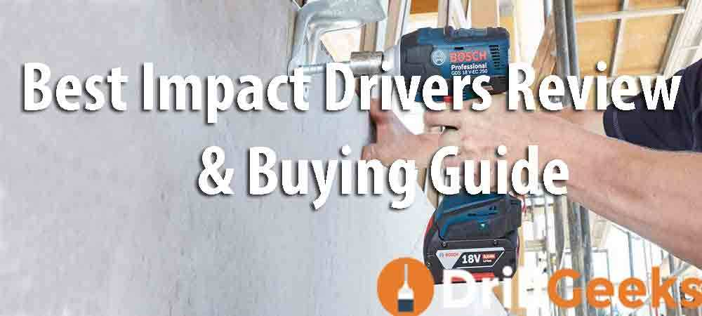 Best impact driver review and buying guide