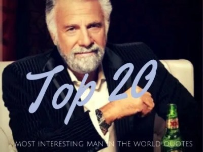 Top 20 Most Interesting Man in the World Quotes