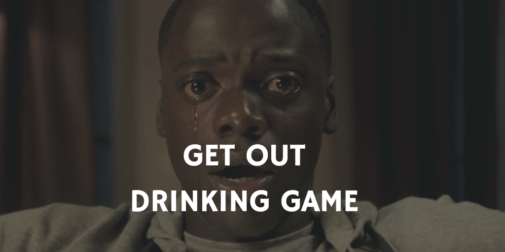 GET OUT HORROR MOVIE DRINKING GAMES