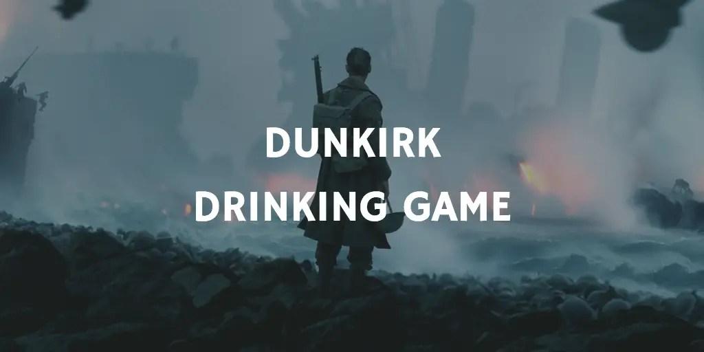 Dunkirk Drinking Game