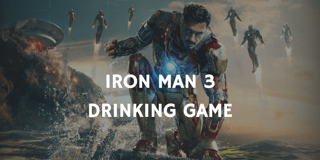 A Marvel Drinking Game for Every Movie - Iron Man 3