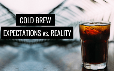 Cold Brew: Expectations vs. Reality