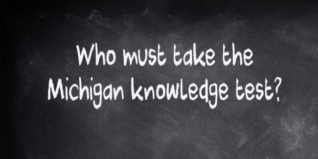 Who must take the Michigan knowledge test?