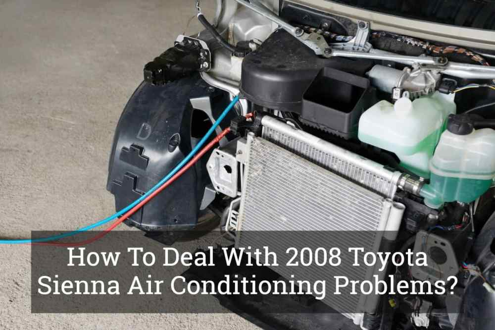 medium resolution of how to deal with 2008 toyota sienna air conditioning problems