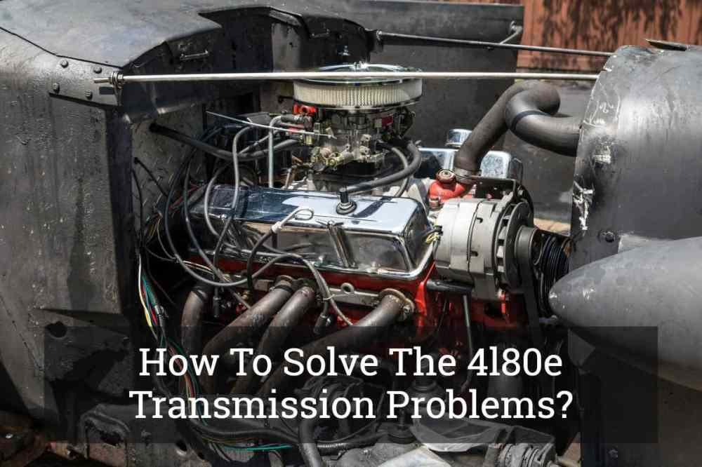 medium resolution of how to solve the 4l80e transmission problems