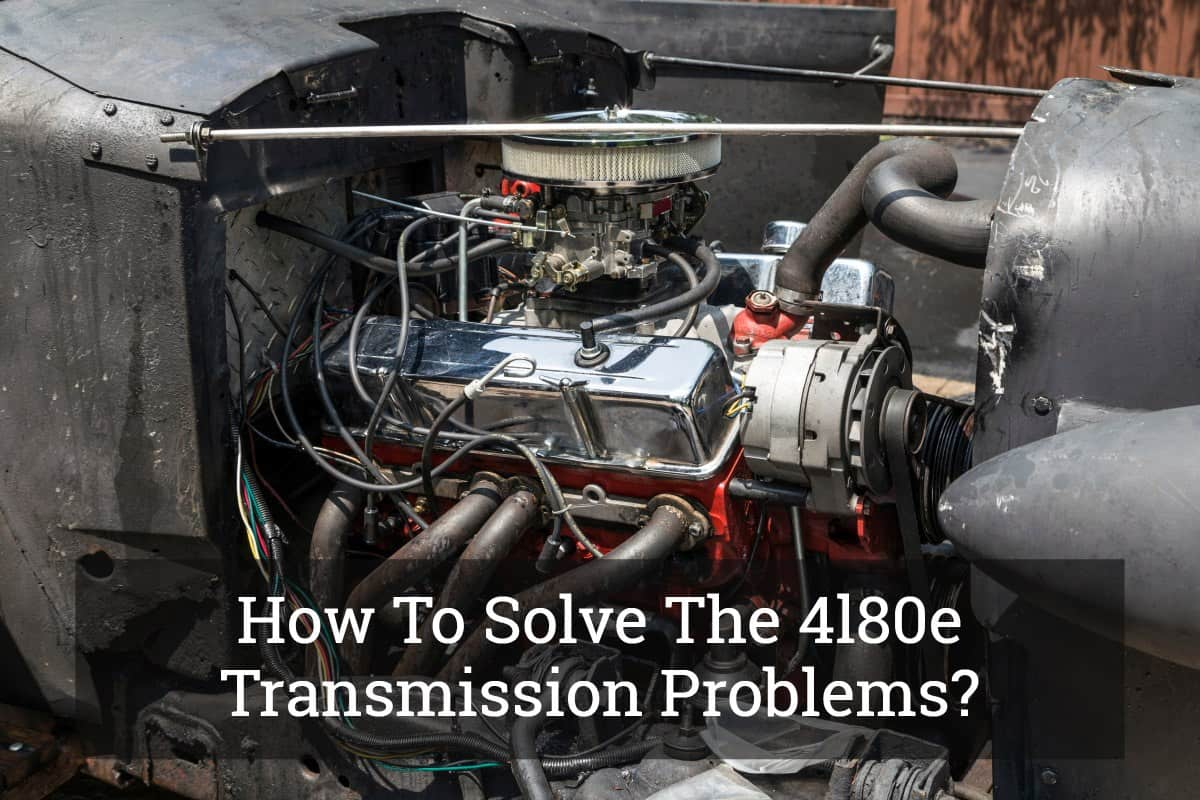 hight resolution of how to solve the 4l80e transmission problems