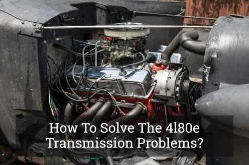 small resolution of how to solve the 4l80e transmission problems