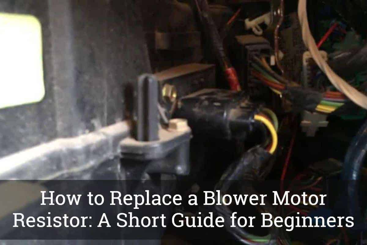 hight resolution of how to replace a blower motor resistor