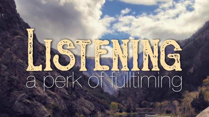 Listening: A Perk of Fulltiming