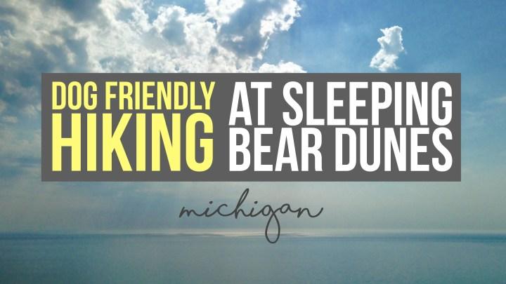 Dog Friendly Hiking at Sleeping Bear Dunes National Lakeshore, Michigan