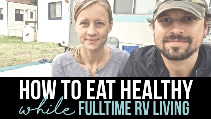 How to Eat Healthy & on a Budget // Q&A // Fulltime RV Life