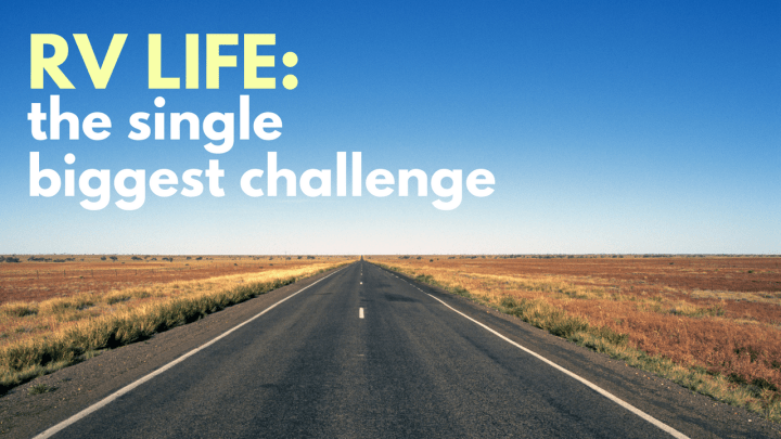 The Single Biggest Challenge in RV Life