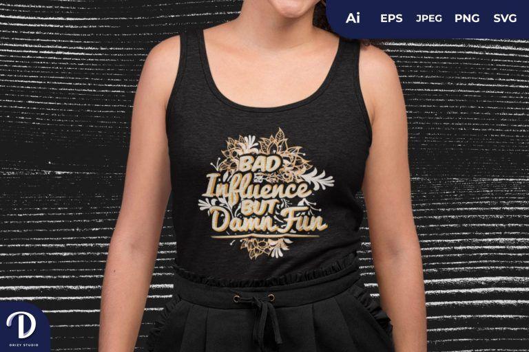 Gold Bad Influence But Damn Fun for T-Shirt Design