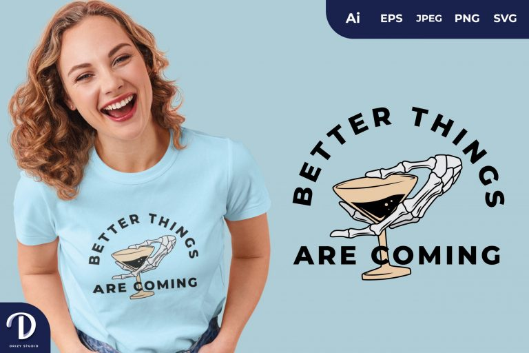 Martini Better Things Are Coming for T-Shirt Design