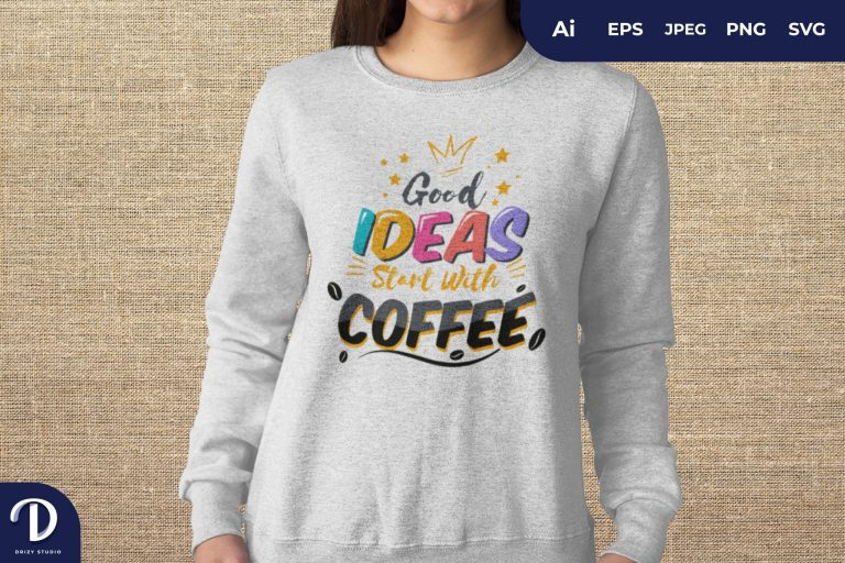 Good Ideas Start With Coffee For T-Shirt Design