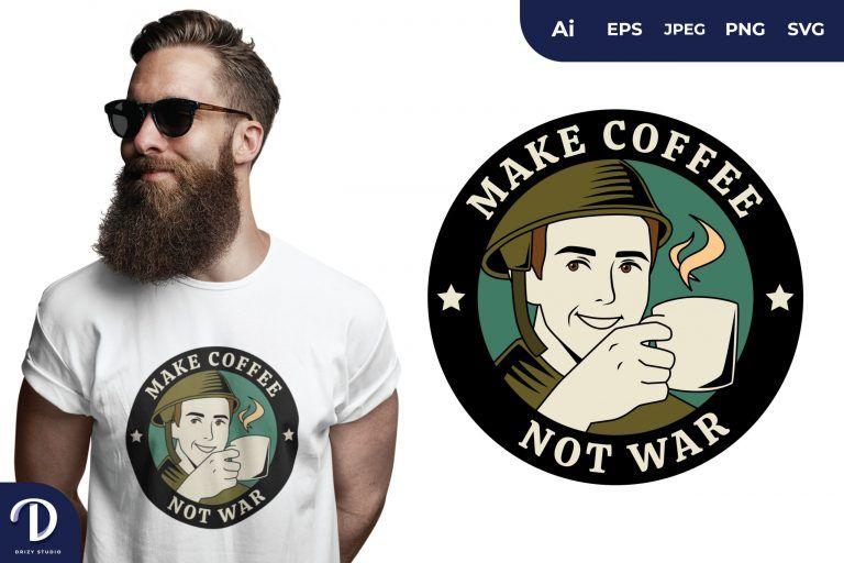 Man Make Coffee Not War for T-Shirt Design
