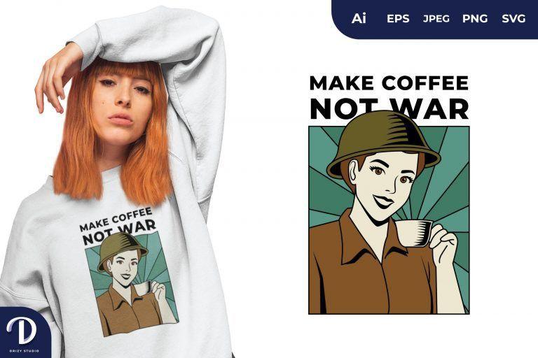 Woman Make Coffee Not War for T-Shirt Design
