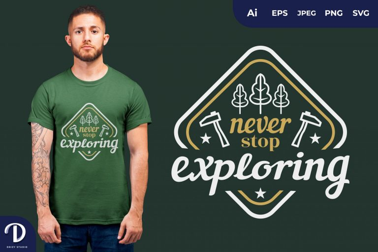 Never Stop Exploring for T-Shirt Design