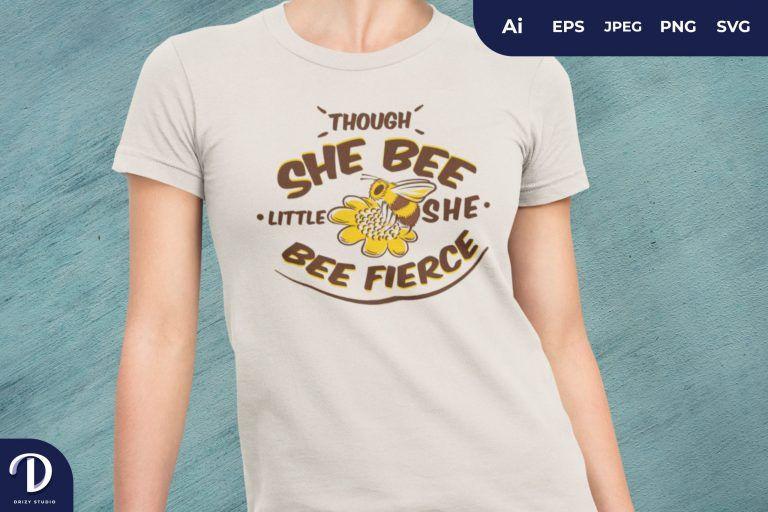 Though She Bee Little She Bee Fierce for T-Shirt Design