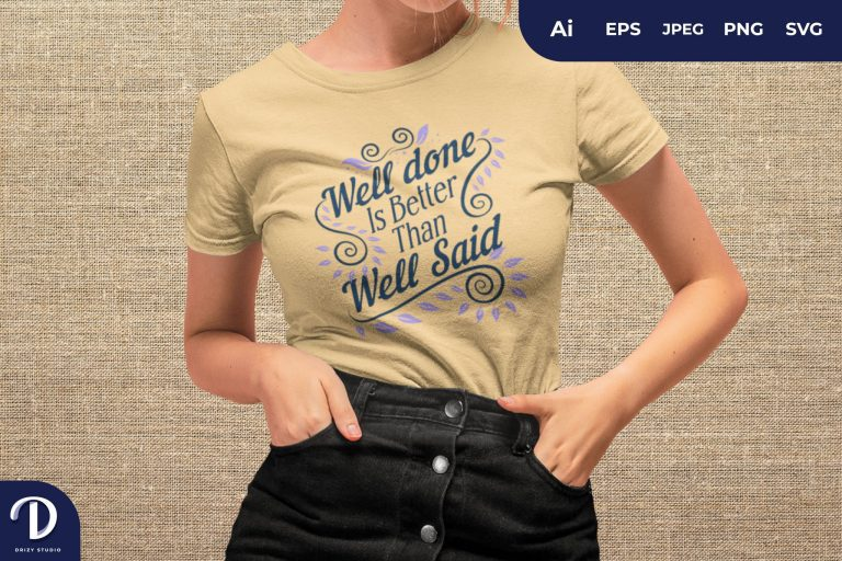 Well Done Is Better Than Well Said For T-Shirt Design