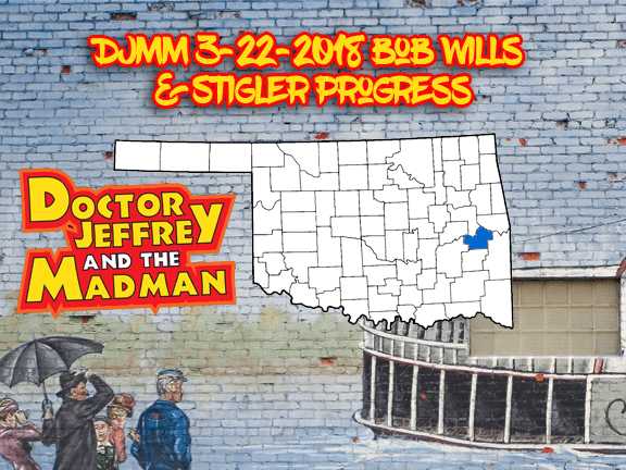 DJMM 3-22-2018 Bob Wills and Stigler Progress