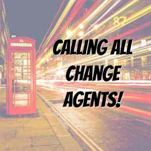 Calling all chagne agents | social change | Organizational change | social justice