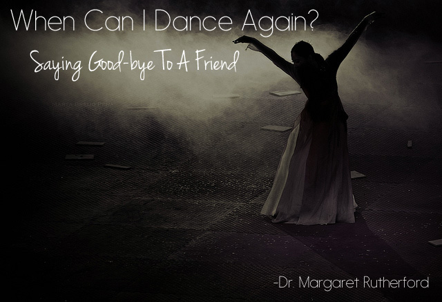 When Can I Dance Again? Saying Good-bye To A Friend