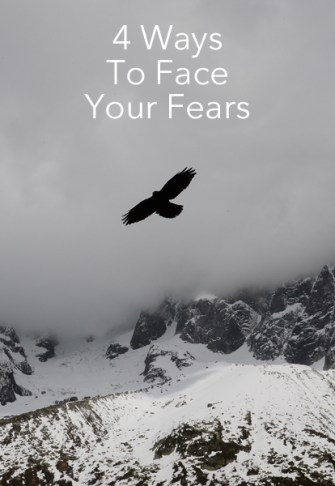 4 Ways To Face Your Fears
