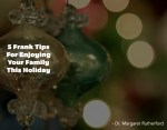 5 Frank Tips For Enjoying Your Family This Holiday