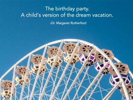 The birthday party. A child's version of the dream vacation.