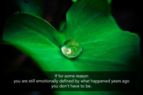 If for some reason you are still emotionally defined by what happened years ago