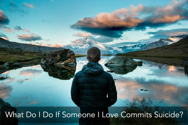 What Do I Do If Someone I Love Commits Suicide?