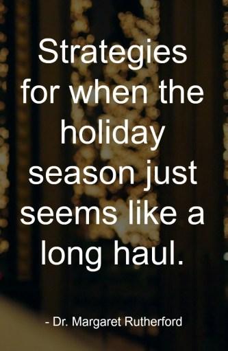 The holiday season just seems like a long haul.