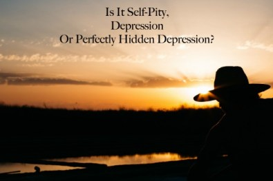 is-it-self-pity-depression-or-perfectly-hidden-depression