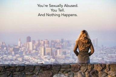 youre-sexually-abused-you-tell-and-nothing-happens