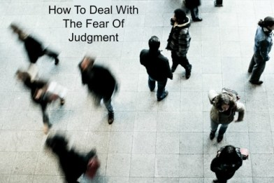 How To Deal With The Fear Of Judgment