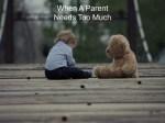 When A Parent Needs Too Much