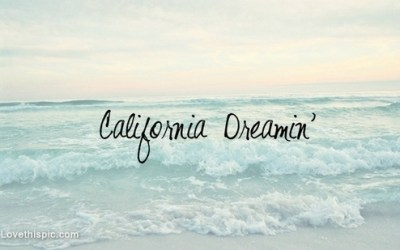 California Dreaming, Sound good to you?