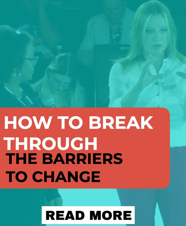 HOW TO BREAK THROUGH THE BARRIERS TO CHANGE