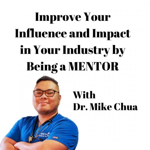 Dr Mike Chua - Improve Your Influence and Impact in Your Industry by Being a MENTOR