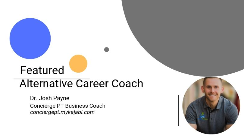 Featured Alternative Career Coach Dr. Josh Payne, PT, DPT. Concierge PT Business Coach