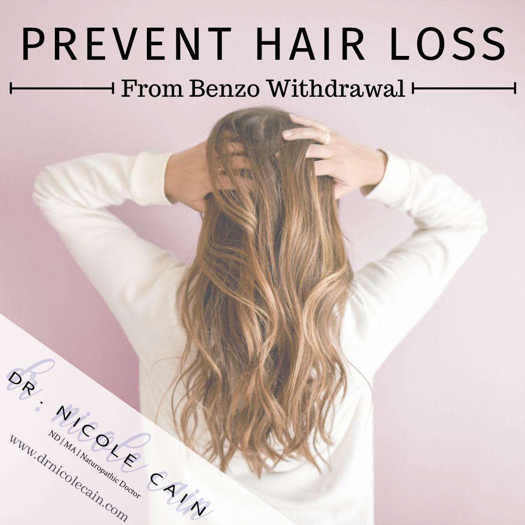 How to Naturally Cope With Benzodiazepine Withdrawal Hair ...