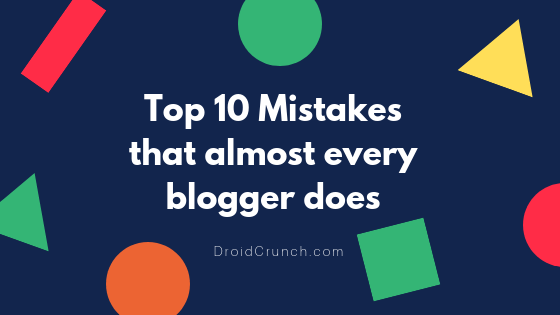 Top 10 Mistakes that almost every blogger does