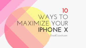 10 Ways to Maximize Your iPhone X