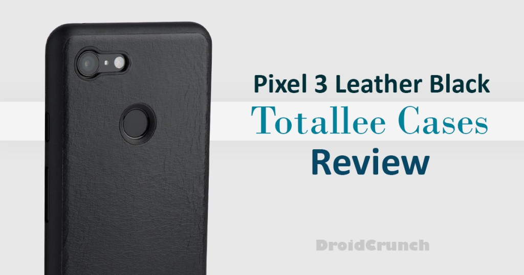 Pixel 3 Leather Black Totallee Cases Review