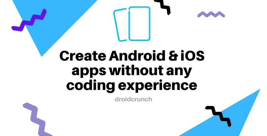 Create Android & iOS apps without any coding experience