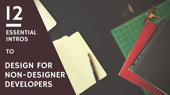 12 Essential Intros To Design For Non-Designer Developers